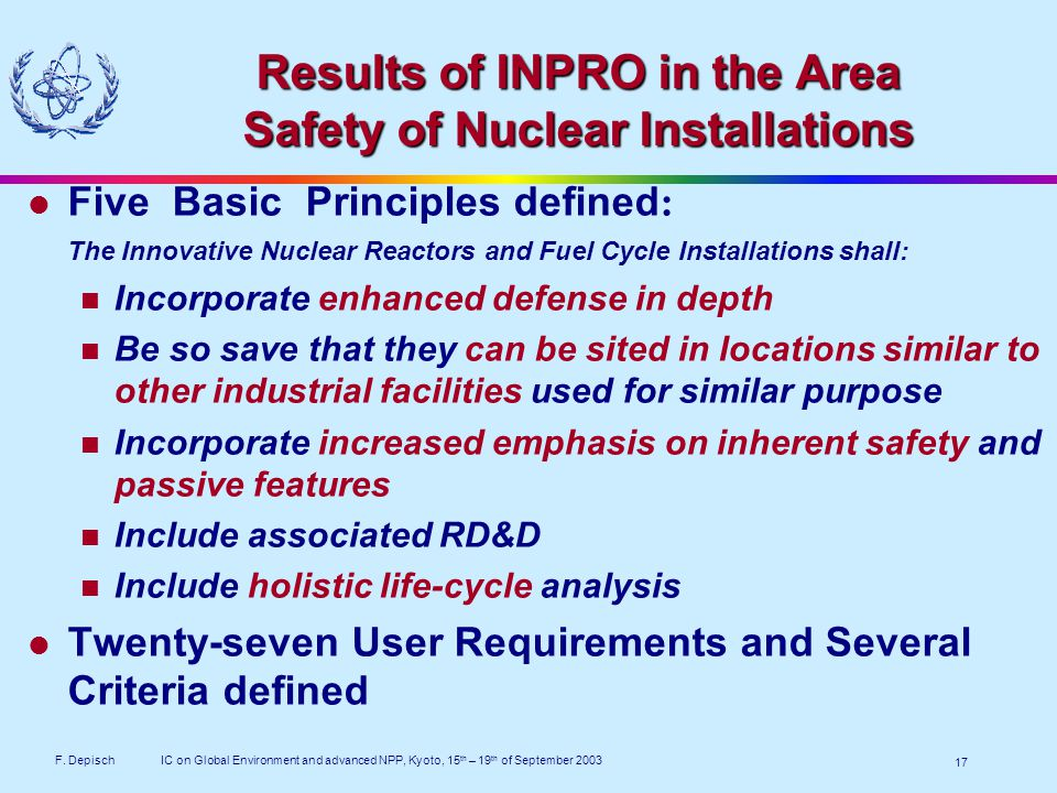 F. DepischIC on Global Environment and advanced NPP, Kyoto, 15 th – 19 th of September 2003 17 Results of INPRO in the Area Safety of Nuclear Installa