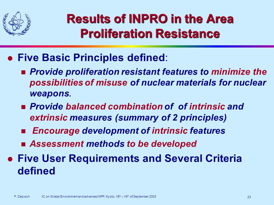 F. DepischIC on Global Environment and advanced NPP, Kyoto, 15 th – 19 th of September 2003 23 Results of INPRO in the Area Proliferation Resistance F