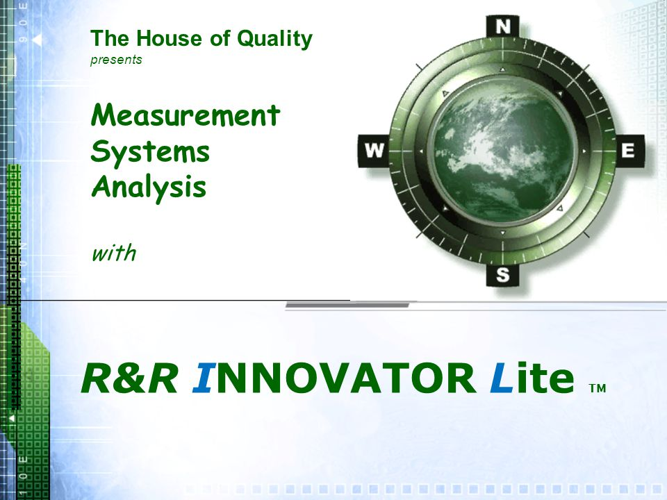 Measurement Systems Analysis with R&R INNOVATOR Lite TM The House of Quality presents