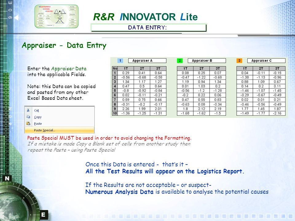 R&R INNOVATOR Lite Repeatability = Equipment Variation (EV) Representing the SPREAD of the variation (Precision) Principles of MSA Innovator