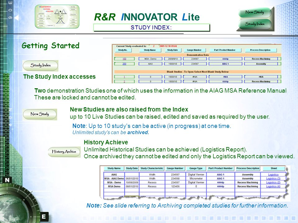 R&R INNOVATOR Lite Getting Started The Study Index accesses Two demonstration Studies one of which uses the information in the AIAG MSA Reference Manual These are locked and cannot be edited.