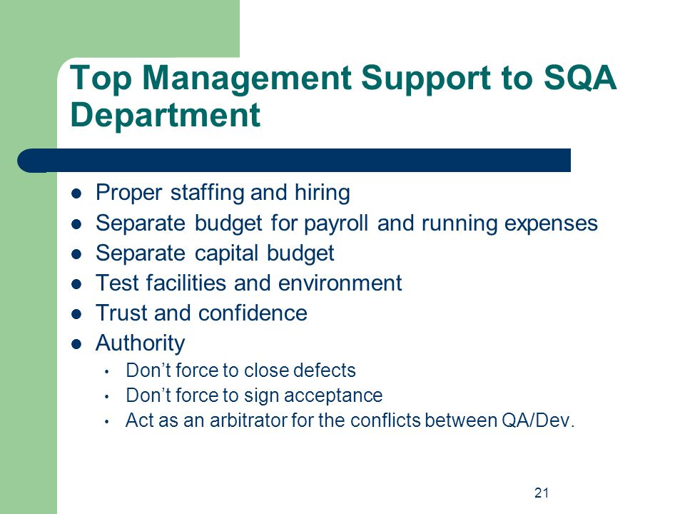 21 Top Management Support to SQA Department Proper staffing and hiring Separate budget for payroll and running expenses Separate capital budget Test f