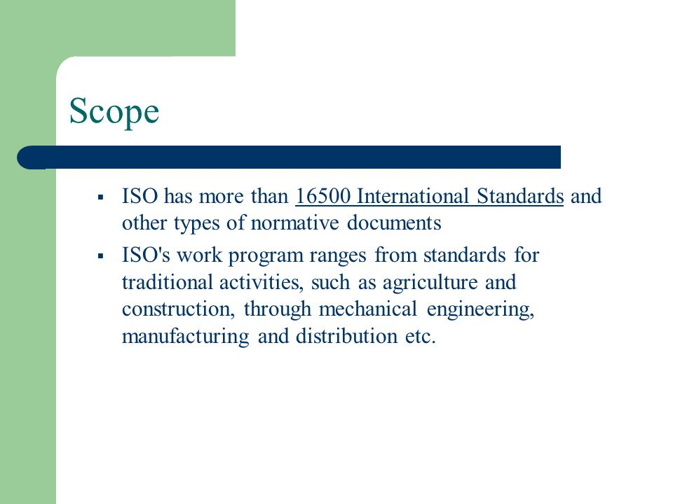 Scope  ISO has more than 16500 International Standards and other types of normative documents16500 International Standards  ISO's work program range