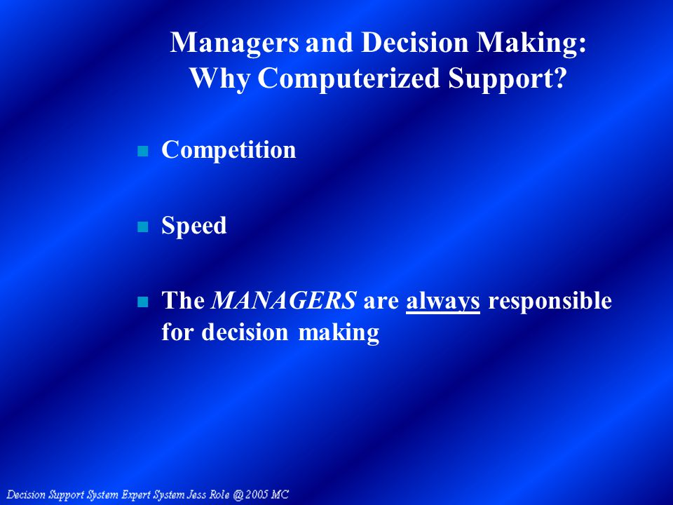 The Nature of Managers' Work [Make Decisions!] Mintzberg (1980) (Table 1.1) Roles n Interpersonal –Figurehead –Leader –Liason n Informational –Monitor –Disseminator –Spokesperson n Decisional –Entrepreneur –Disturbance Handler –Resource Allocator –Negotiator Managers need information and use computers to support decision making