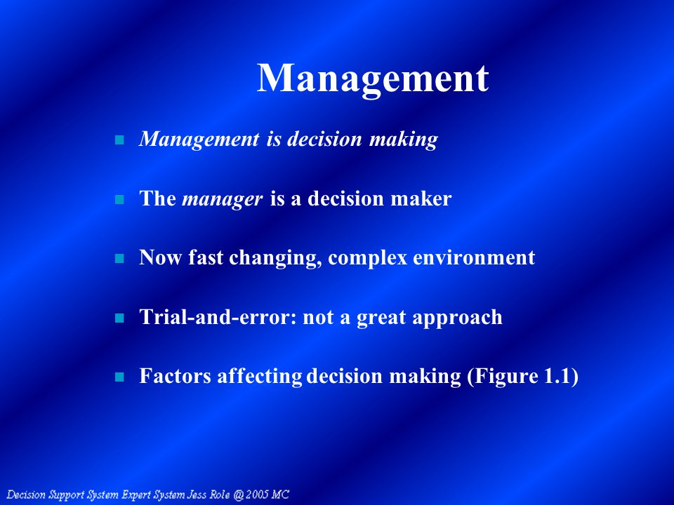 Factors Affecting Decision Making (Figure 1.1) n Technology / Information / Computers n Structual Complexity / Competition n International Markets / Political Stability / Consumerism n Changes, Fluctuations