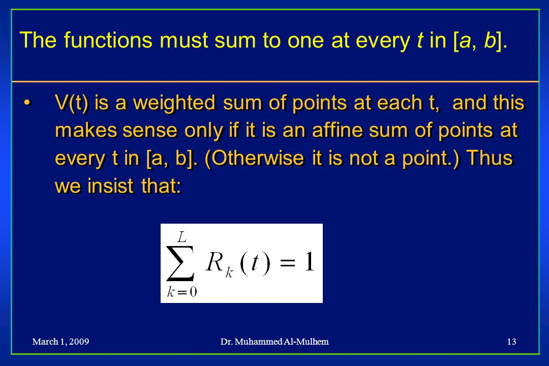 March 1, 2009Dr.Muhammed Al-Mulhem13 The functions must sum to one at every t in [a, b].