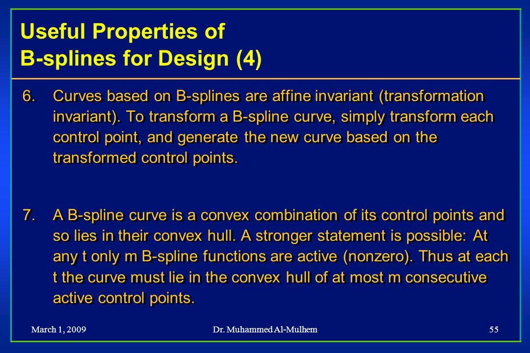 March 1, 2009Dr. Muhammed Al-Mulhem55 Useful Properties of B-splines for Design (4) 6. 6.Curves based on B-splines are affine invariant (transformatio
