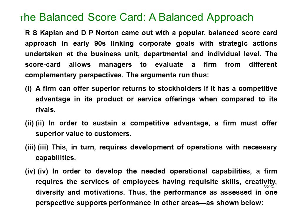 Cont…. R S Kaplan and D P Norton came out with a popular, balanced score card approach in early 90s linking corporate goals with strategic actions und