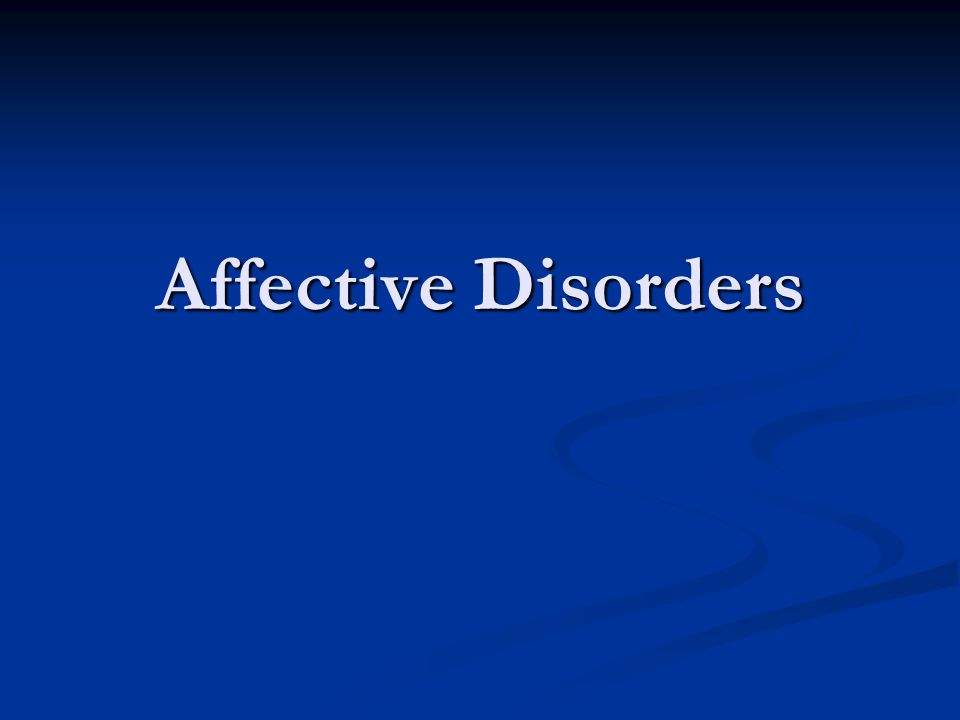 Overview What is a affective disorder.What is a affective disorder.