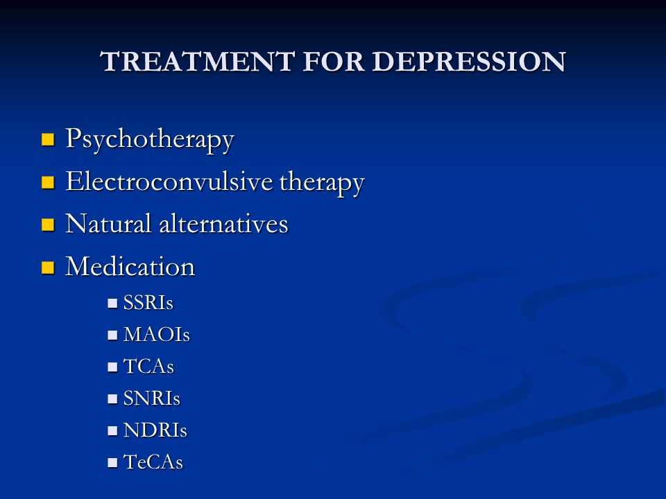 TREATMENT FOR DEPRESSION Psychotherapy Psychotherapy Electroconvulsive therapy Electroconvulsive therapy Natural alternatives Natural alternatives Med
