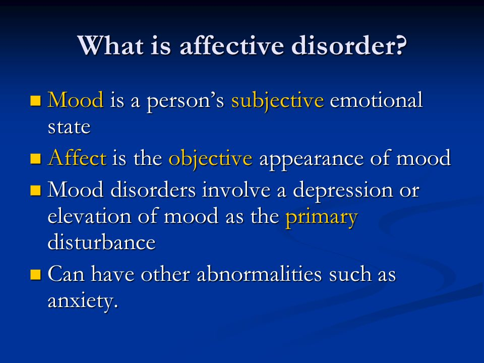 Characterization Affective disorder is mainly characterized by: Affective disorder is mainly characterized by: Depression Depression Anxiety Anxiety Mania Mania