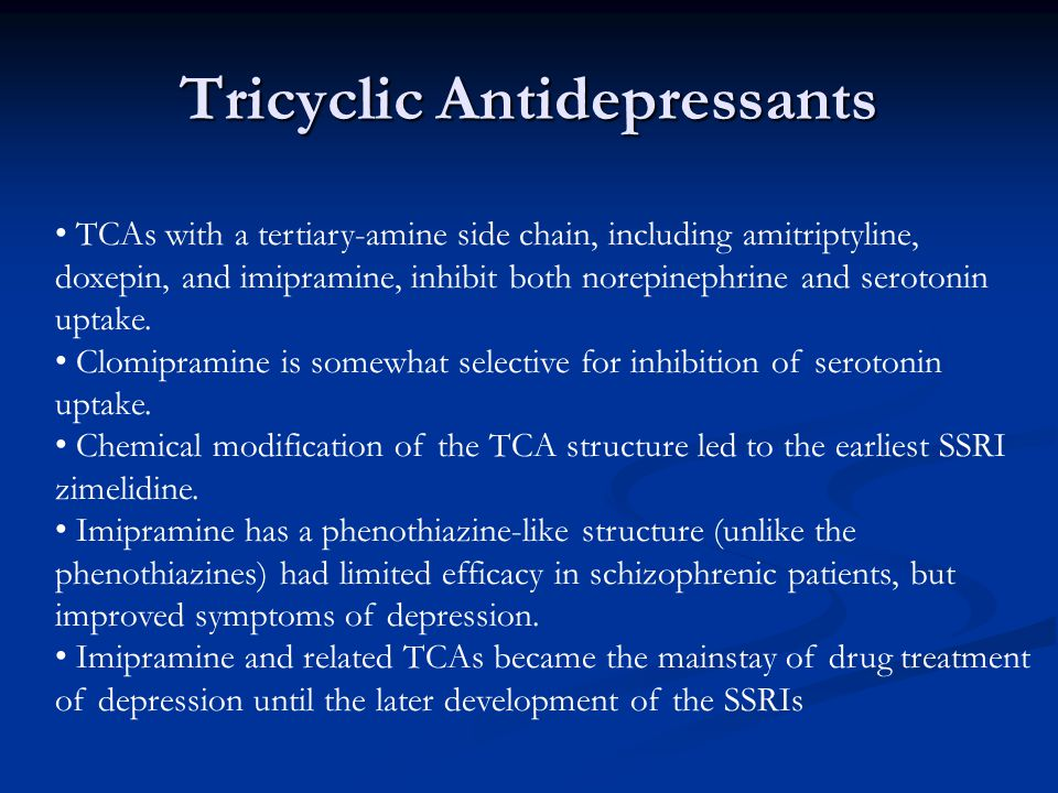 Tricyclic Antidepressants TCAs with a tertiary-amine side chain, including amitriptyline, doxepin, and imipramine, inhibit both norepinephrine and ser