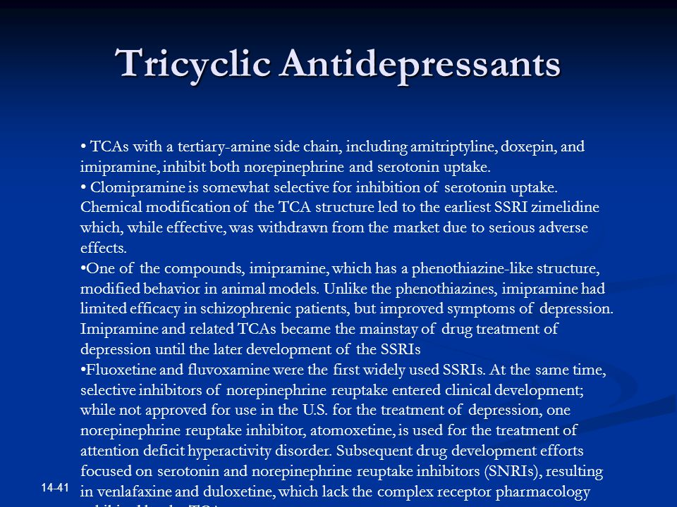 Tricyclic Antidepressants 14-41 TCAs with a tertiary-amine side chain, including amitriptyline, doxepin, and imipramine, inhibit both norepinephrine a