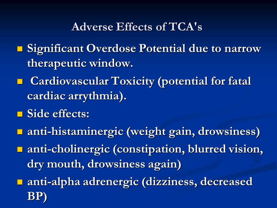 Adverse Effects of TCA's Adverse Effects of TCA's Significant Overdose Potential due to narrow therapeutic window. Significant Overdose Potential due