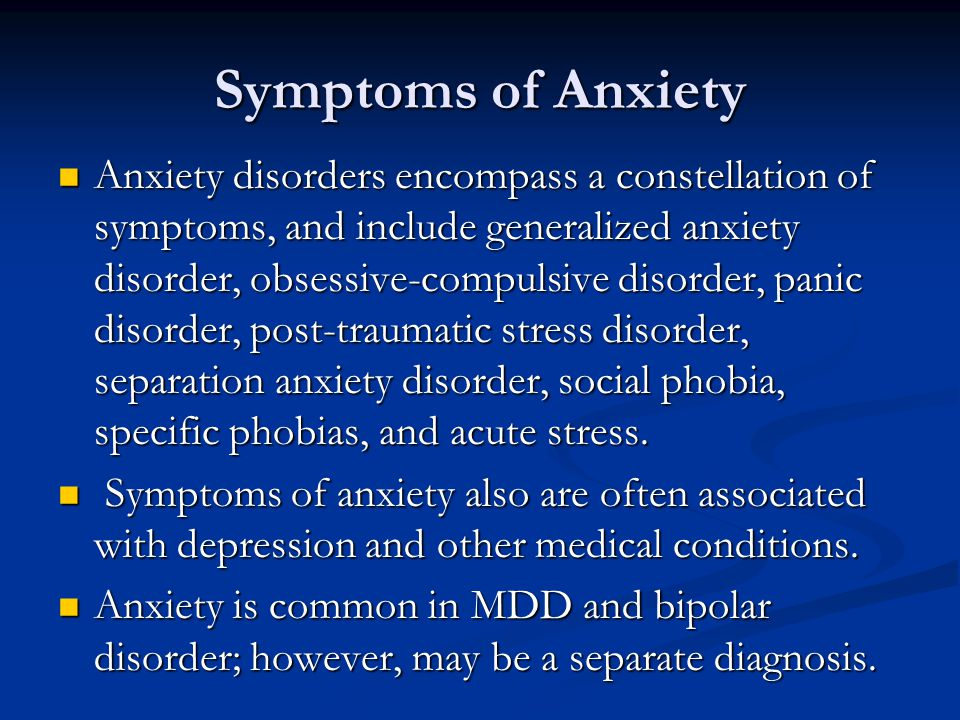 Symptoms of Anxiety Anxiety disorders encompass a constellation of symptoms, and include generalized anxiety disorder, obsessive-compulsive disorder,