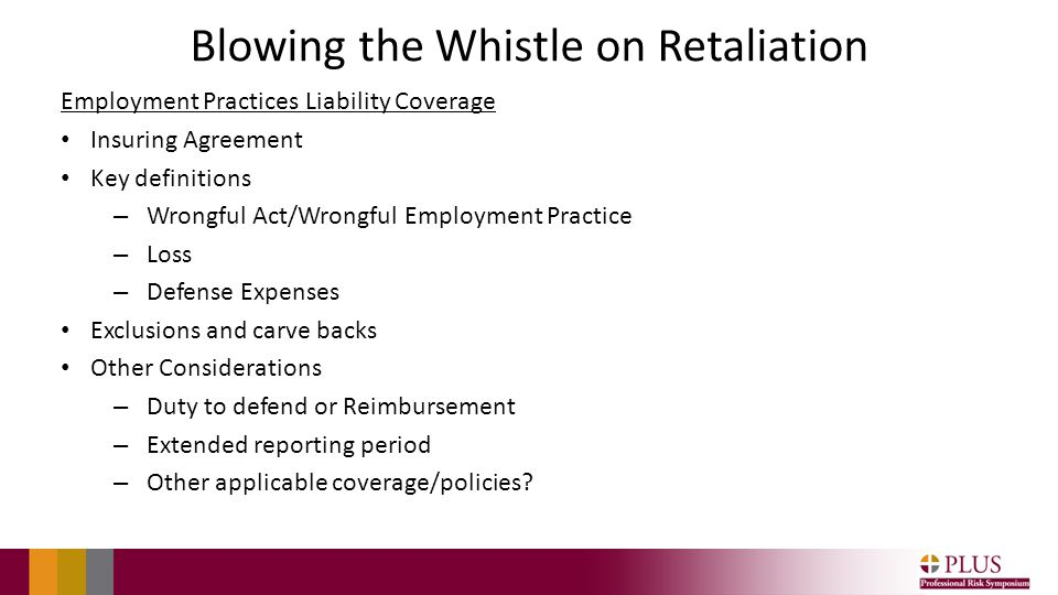 Blowing the Whistle on Retaliation Employment Practices Liability Coverage Insuring Agreement Key definitions – Wrongful Act/Wrongful Employment Pract