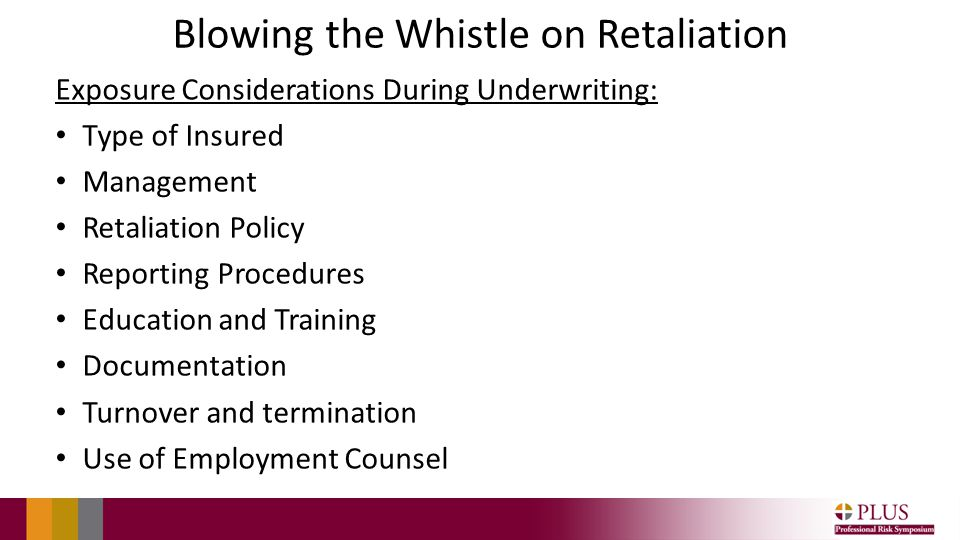 Blowing the Whistle on Retaliation Exposure Considerations During Underwriting: Type of Insured Management Retaliation Policy Reporting Procedures Edu