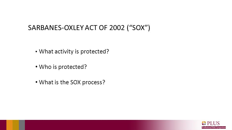 "SARBANES-OXLEY ACT OF 2002 (""SOX"") What activity is protected? Who is protected? What is the SOX process?"