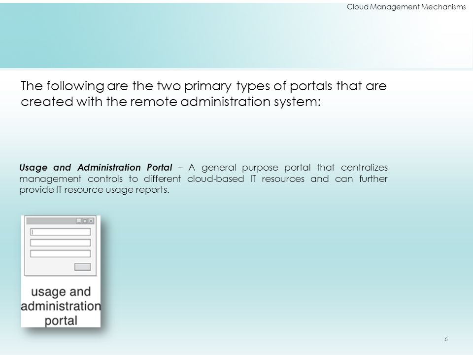 Cloud Management Mechanisms The following are the two primary types of portals that are created with the remote administration system: Usage and Admin