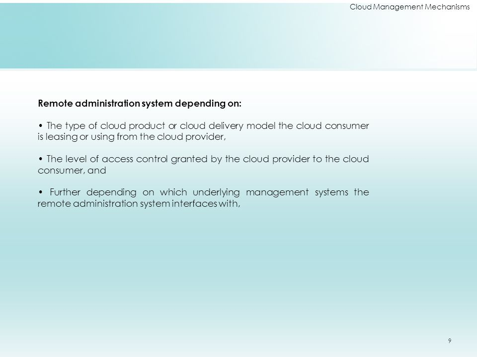 Cloud Management Mechanisms Remote administration system depending on: The type of cloud product or cloud delivery model the cloud consumer is leasing