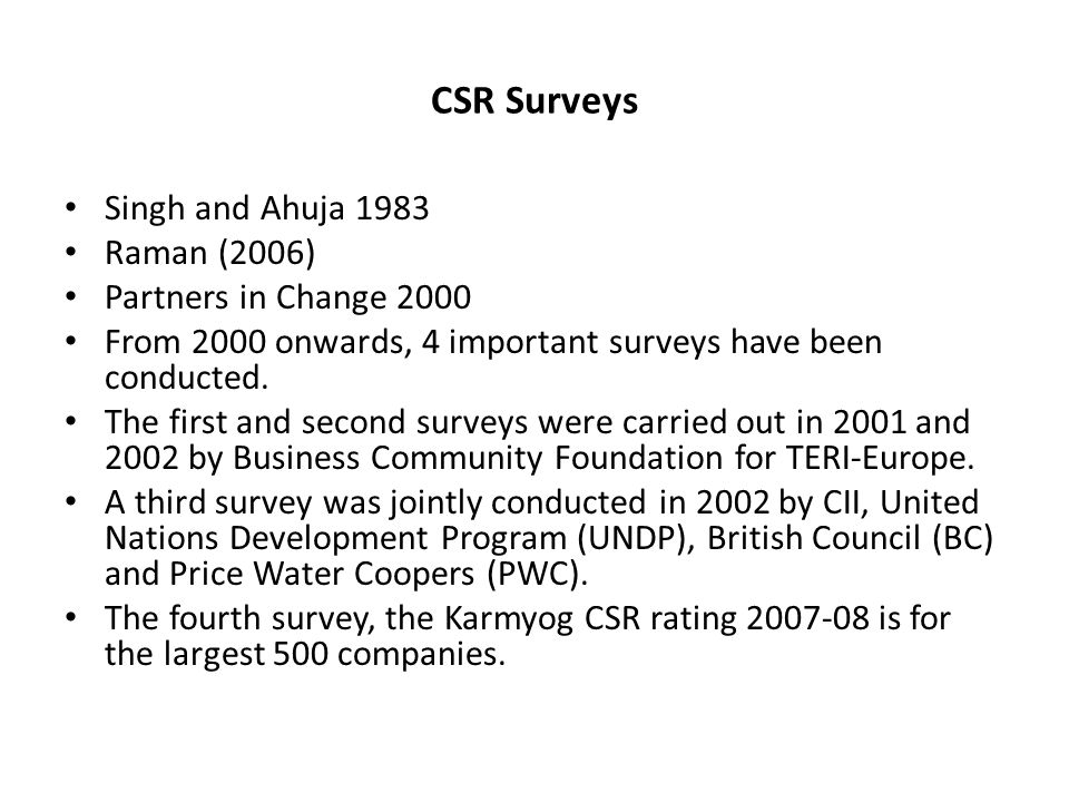 CSR Surveys Singh and Ahuja 1983 Raman (2006) Partners in Change 2000 From 2000 onwards, 4 important surveys have been conducted.