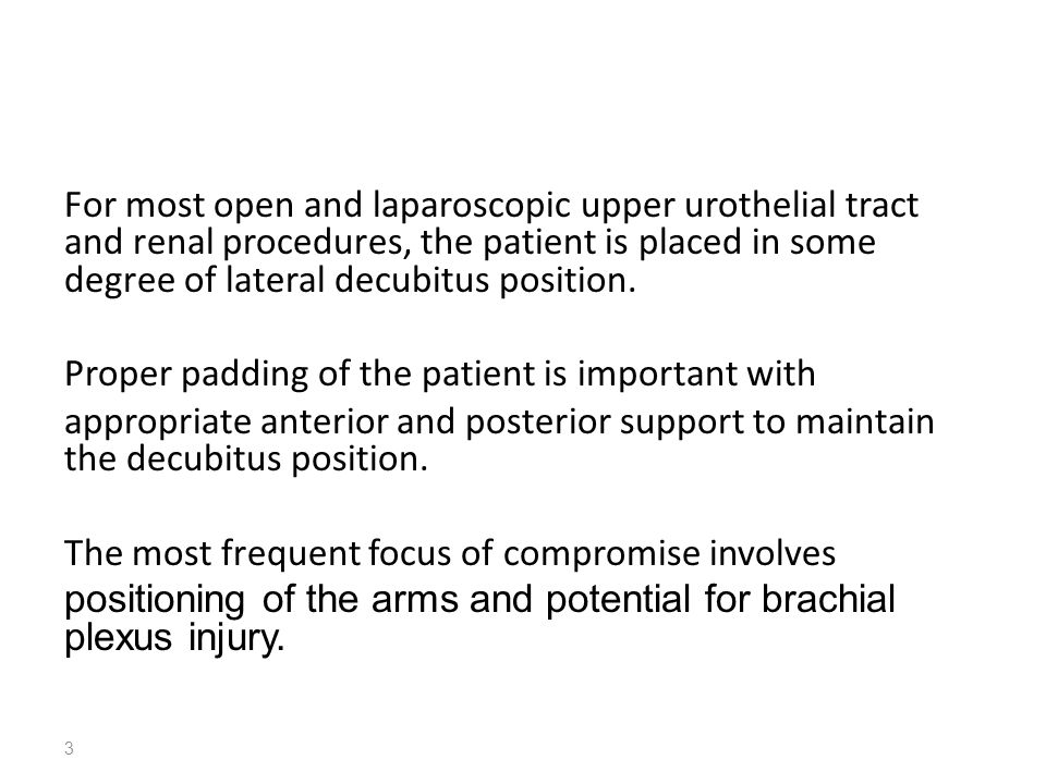 For most open and laparoscopic upper urothelial tract and renal procedures, the patient is placed in some degree of lateral decubitus position. Proper