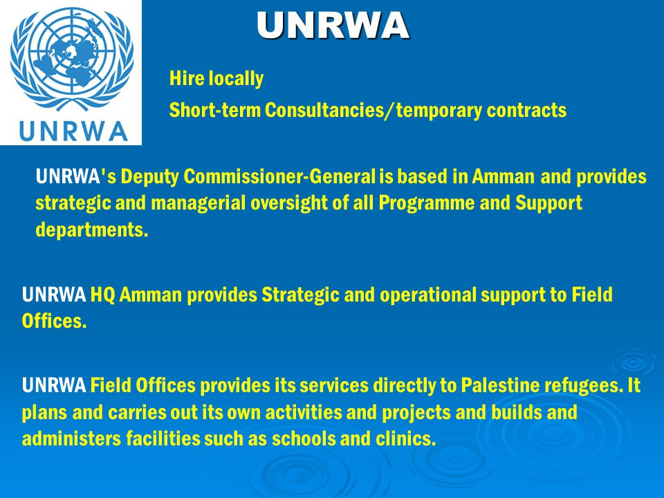 Hire locally Short-term Consultancies/temporary contracts UNRWA UNRWA HQ Amman provides Strategic and operational support to Field Offices.