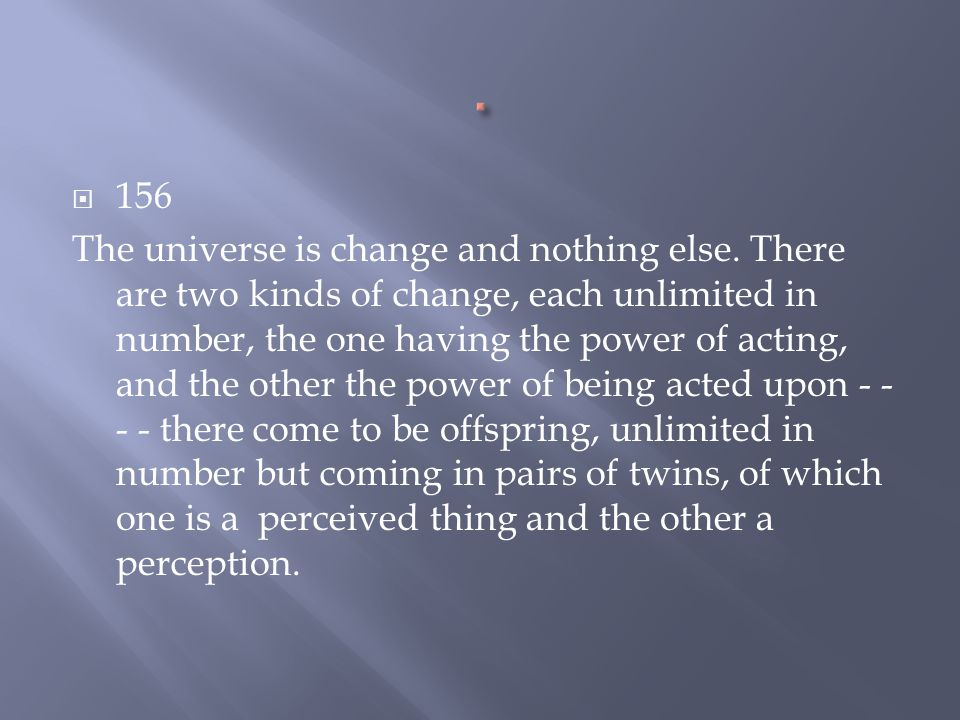  152d It is to the effect that nothing is one thing by itself and that you can't correctly speak of anything either as some thing or as qualified in