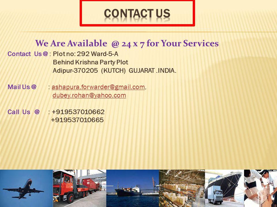 Contact Us @ : Plot no: 292 Ward-5-A Behind Krishna Party Plot Adipur-370205 (KUTCH) GUJARAT.INDIA.