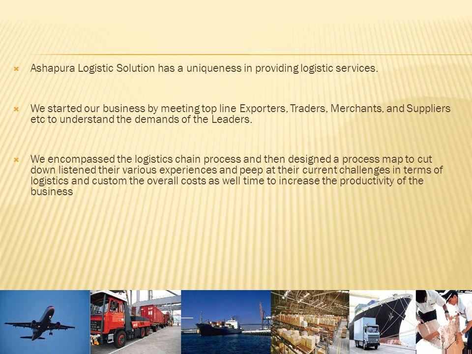  Ashapura Logistic Solution has a uniqueness in providing logistic services.