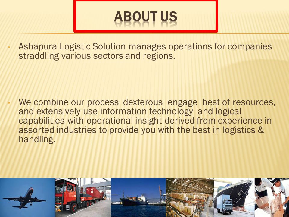 Ashapura Logistic Solution manages operations for companies straddling various sectors and regions.