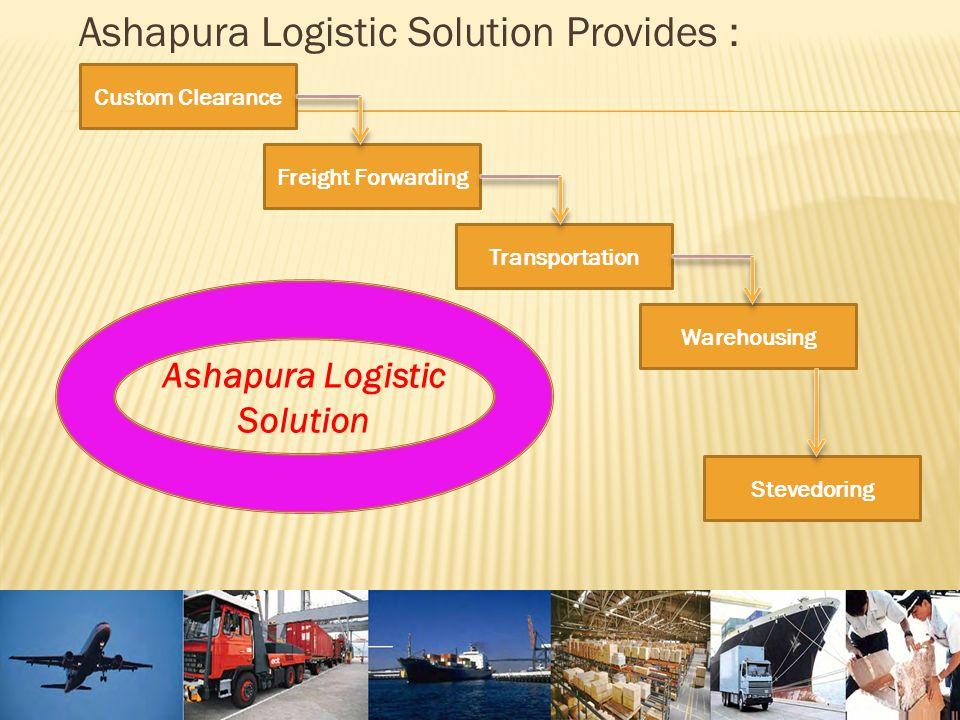 Ashapura Logistic Solution Provides : Custom Clearance Freight Forwarding Transportation Warehousing Stevedoring Ashapura Logistic Solution