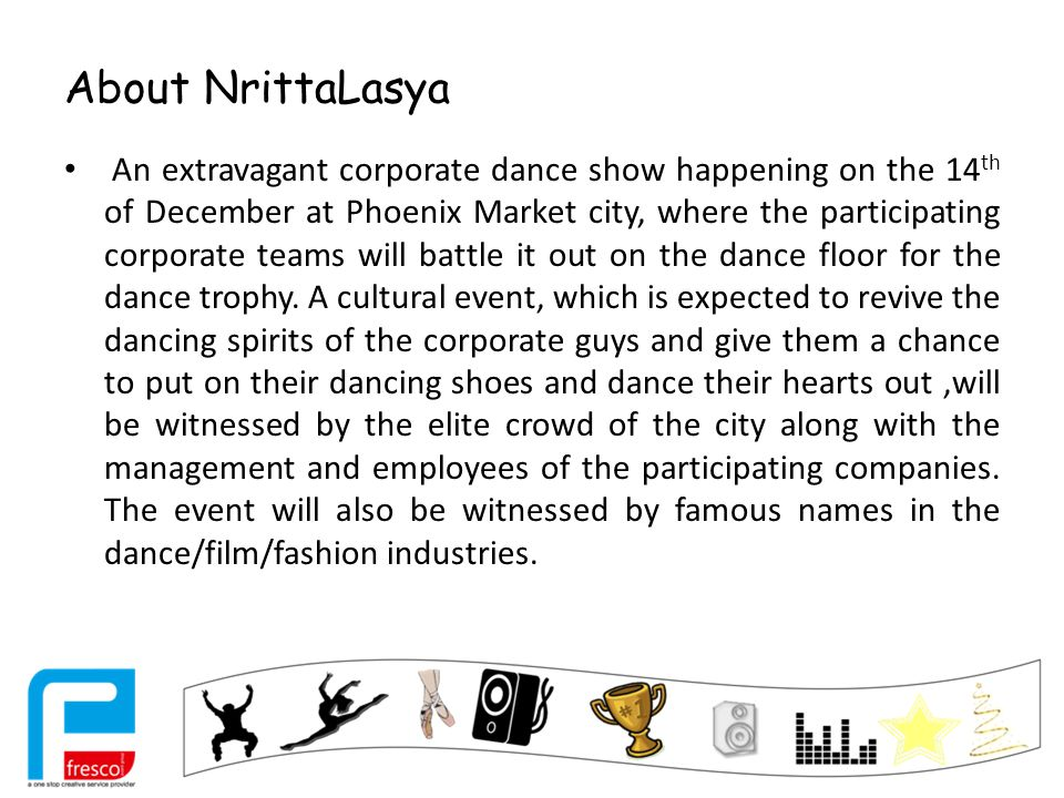 About NrittaLasya An extravagant corporate dance show happening on the 14 th of December at Phoenix Market city, where the participating corporate teams will battle it out on the dance floor for the dance trophy.
