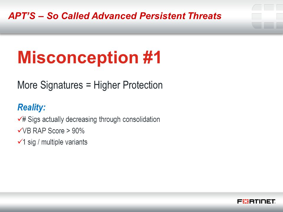 6 Misconception #1 More Signatures = Higher Protection Reality: # Sigs actually decreasing through consolidation VB RAP Score > 90% 1 sig / multiple v