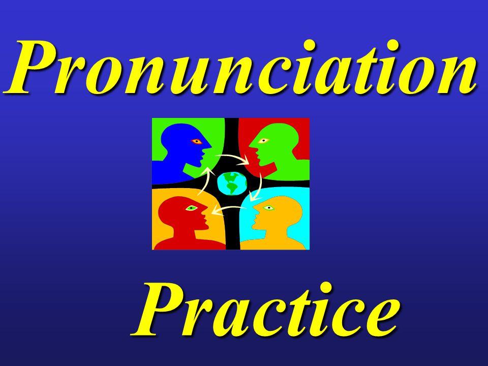 Pronunciation Pronunciation Practice Practice