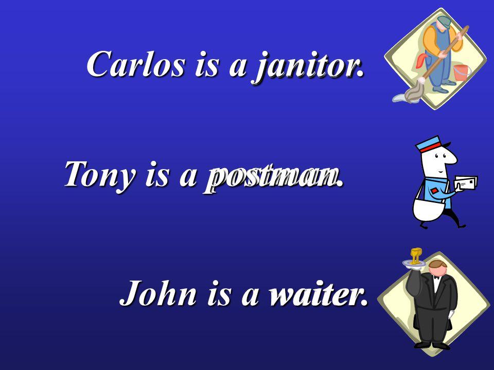janitor janitor waiter postman postman Carlos is a janitor. John is a waiter. Tony is a postman.