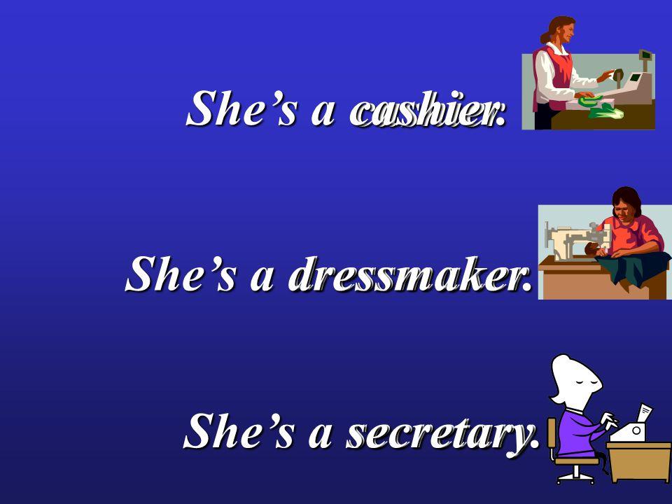 cashier dressmaker secretary She's a cashier. She's a dressmaker. She's a secretary.