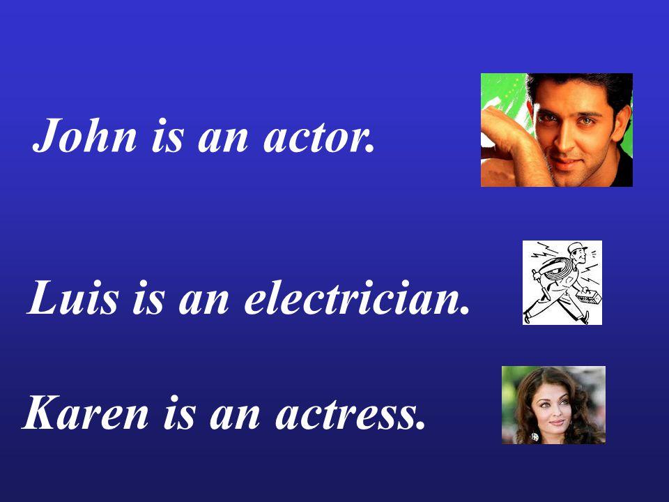 John is an actor. Luis is an electrician. Karen is an actress.