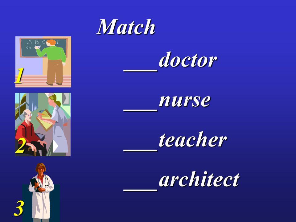 Match Match ___doctor___nurse___teacher___architect 1 3 2
