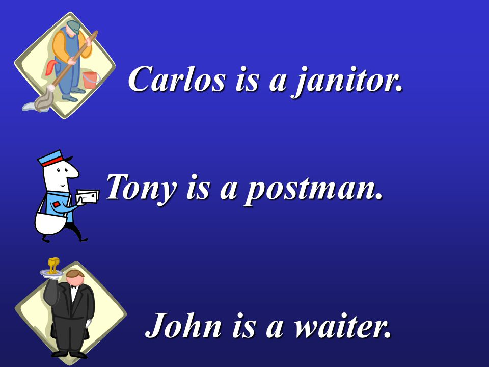 Carlos is a janitor. John is a waiter. Tony is a postman.