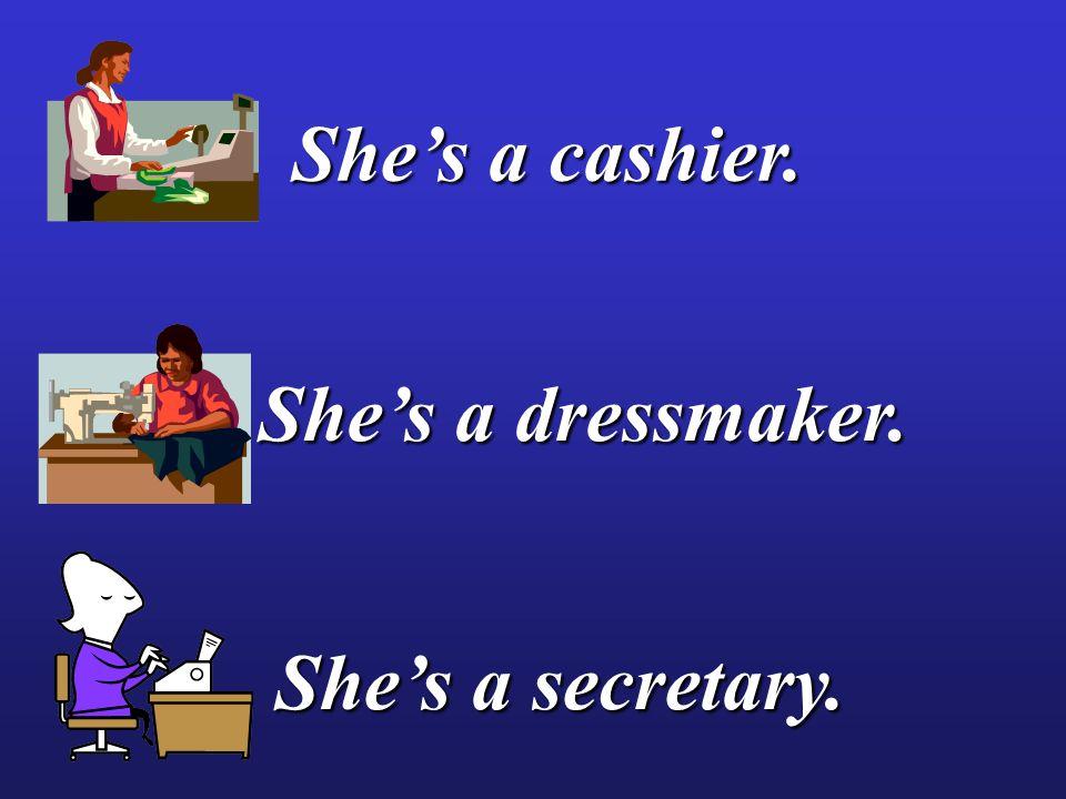 She's a cashier. She's a dressmaker. She's a secretary.