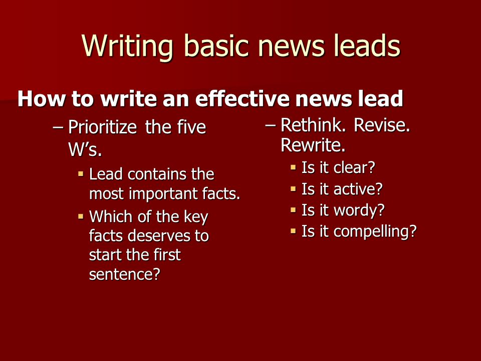 Writing basic news leads –Prioritize the five W's.
