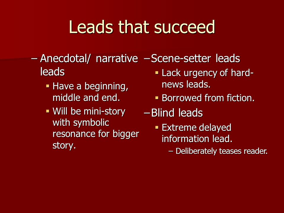 Leads that succeed –Anecdotal/ narrative leads  Have a beginning, middle and end.