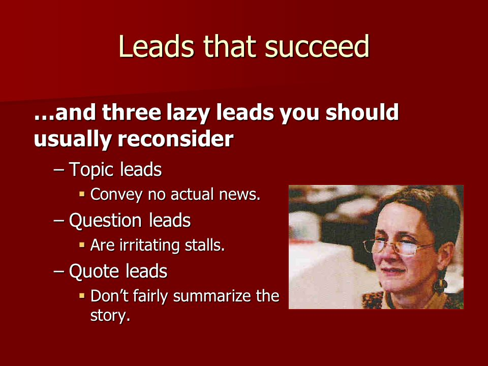Leads that succeed –Topic leads  Convey no actual news.
