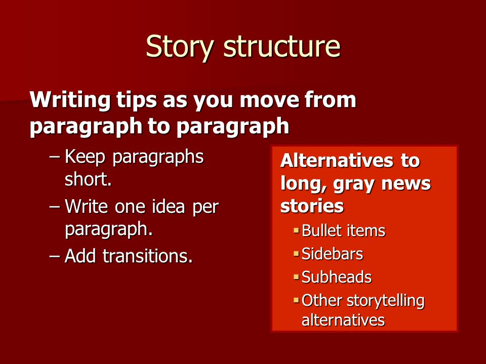 Story structure –Keep paragraphs short. –Write one idea per paragraph.