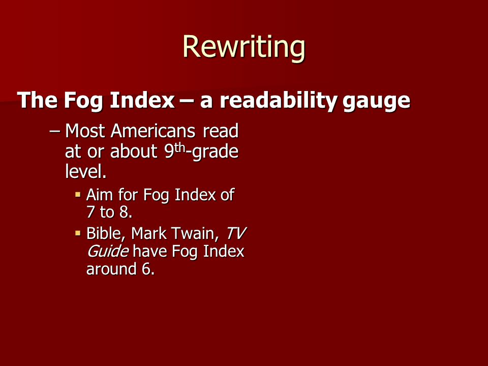 Rewriting –Most Americans read at or about 9 th -grade level.