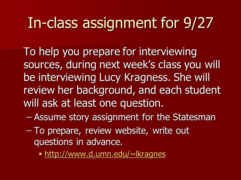 In-class assignment for 9/27 To help you prepare for interviewing sources, during next week's class you will be interviewing Lucy Kragness.