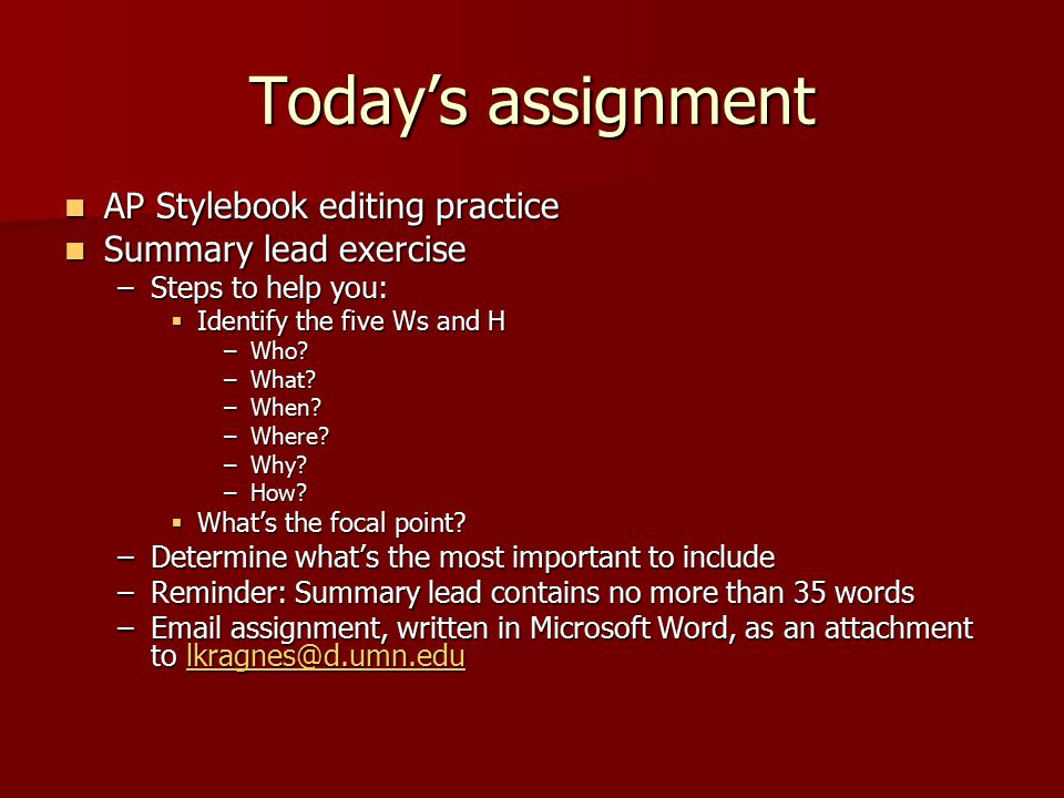 Today's assignment AP Stylebook editing practice AP Stylebook editing practice Summary lead exercise Summary lead exercise –Steps to help you:  Identify the five Ws and H –Who.