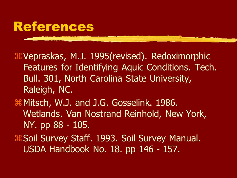 References zVepraskas, M.J. 1995(revised). Redoximorphic Features for Identifying Aquic Conditions. Tech. Bull. 301, North Carolina State University,