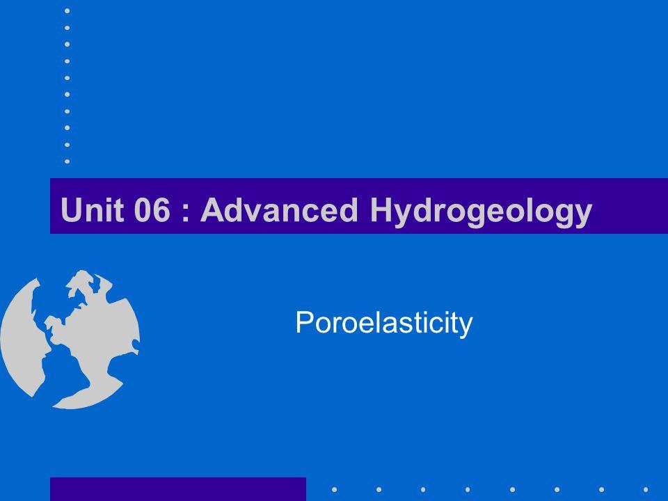 Unit 06 : Advanced Hydrogeology Poroelasticity